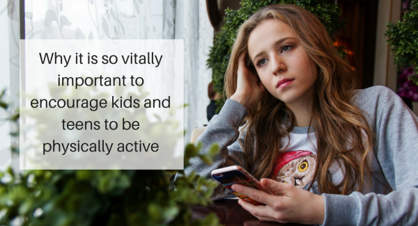 Why it is so vitally important to encourage kids and teens to be physically active