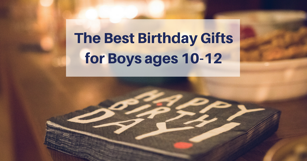 birthday gifts for boys ages 10-12