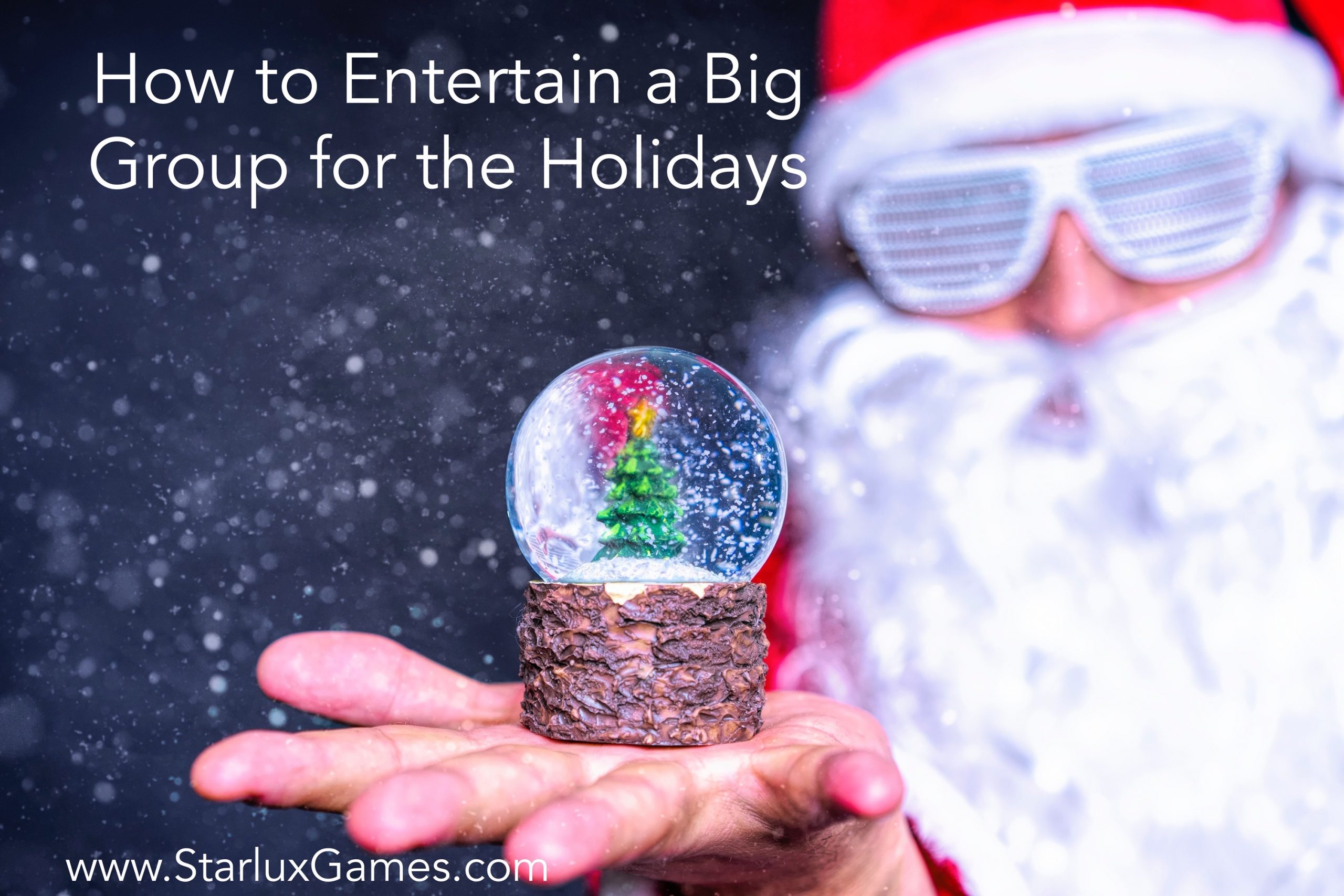 "A picture of Santa Claus wearing sunglasses and holding a snow globe reads ""How to Entertain Big Groups for the Holidays."""