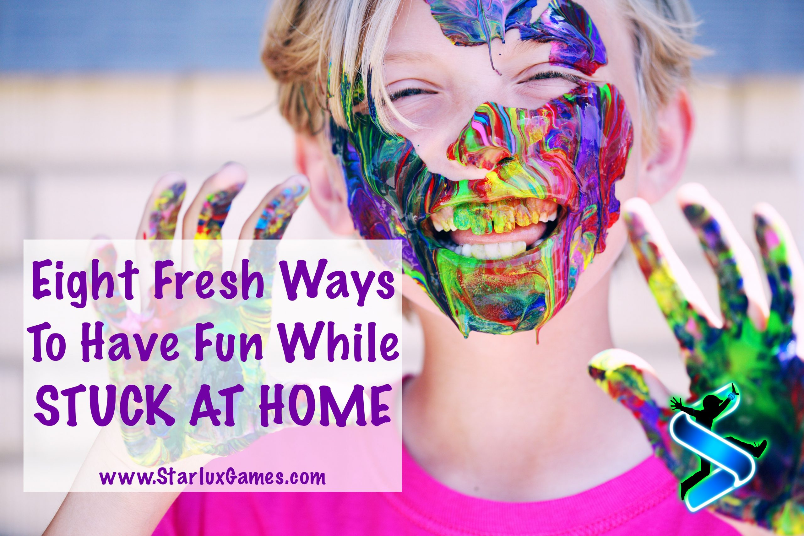 "A boy with paint on his hands and face smiles at the camera. The text reads ""Eight Fresh Ways to Have fun While Stuck at Home"""